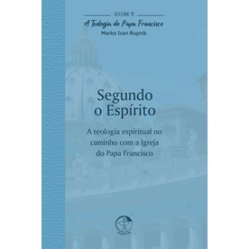 Segundo o Espirito - A Teologia do Papa Francisco Vol. 11